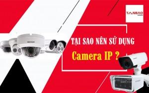 Tại sao nên sử dụng Camera IP