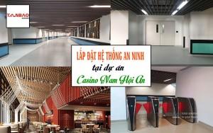 Lắp đặt hệ thống an ninh tại dự án Casino Nam Hội An
