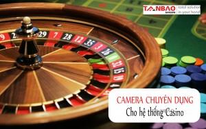 Camera chuyên dụng cho hệ thống Casino