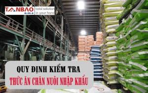 Quy định kiểm tra thức ăn chăn nuôi nhập khẩu