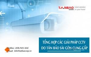 Tổng hợp các giải pháp CCTV do Tân Bảo Sài Gòn cung cấp